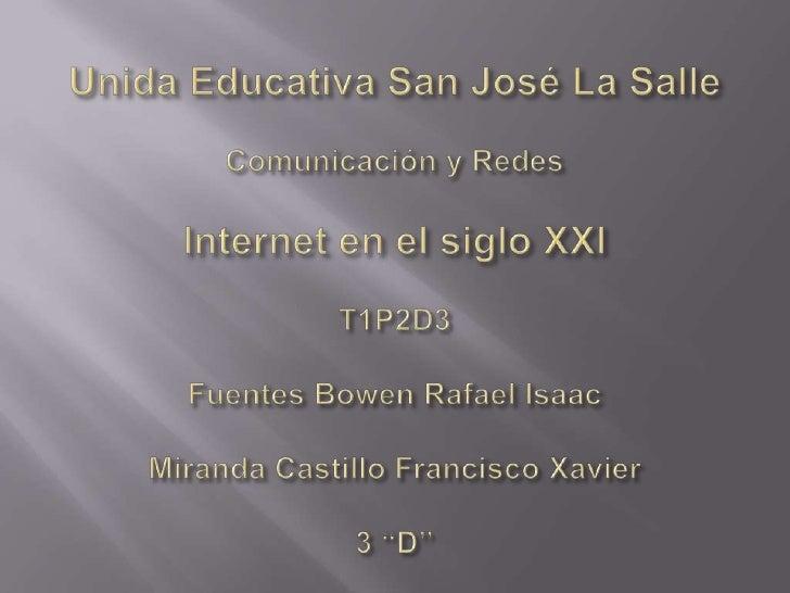 Unida Educativa San José La SalleComunicación y RedesInternet en el siglo XXIT1P2D3Fuentes Bowen Rafael IsaacMiranda Casti...