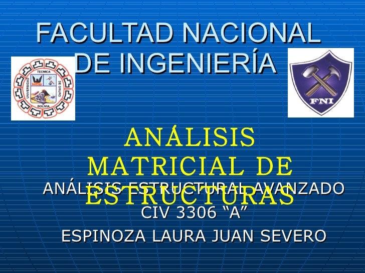 """FACULTAD NACIONAL DE INGENIERÍA  ANÁLISIS ESTRUCTURAL AVANZADO CIV 3306 """"A"""" ESPINOZA LAURA JUAN SEVERO ANÁLISIS MATRICIAL ..."""