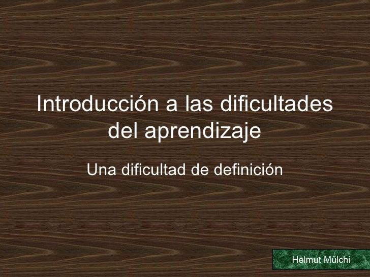 Introducción a las dificultades del aprendizaje Una dificultad de definición Helmut Mülchi
