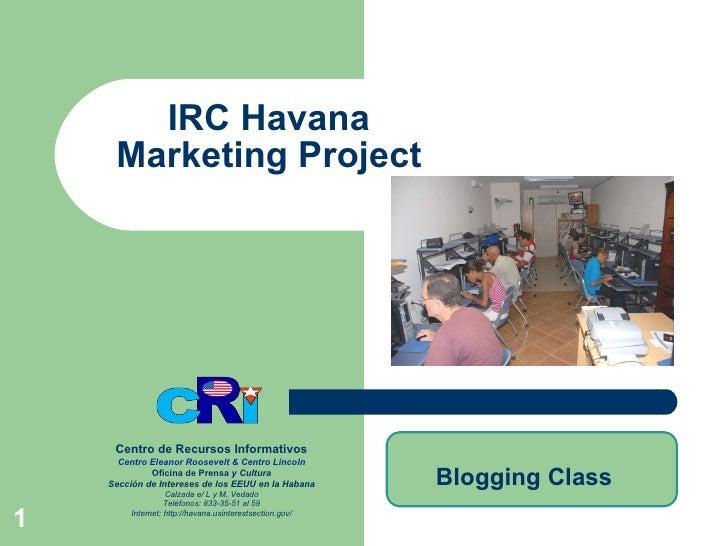 IRC Havana Marketing Project Centro de Recursos Informativos Centro  Eleanor   Roosevelt  & Centro  Lincoln Oficina de Pre...
