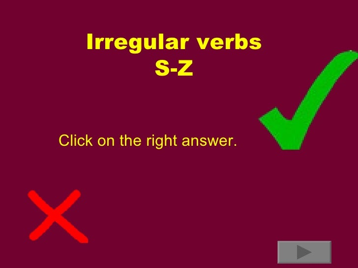 Irregular verbs S-Z Click on the right answer.