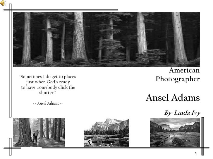 """AmericanPhotographerAnsel Adams By  Linda Ivy<br />""""Sometimes I do get to places just when God's ready to have  ..."""