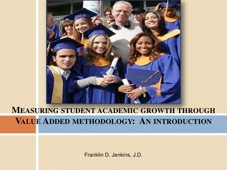 Measuring student academic growth through Value Added methodology:  An introduction<br />Franklin D. Jenkins, J.D.<br />