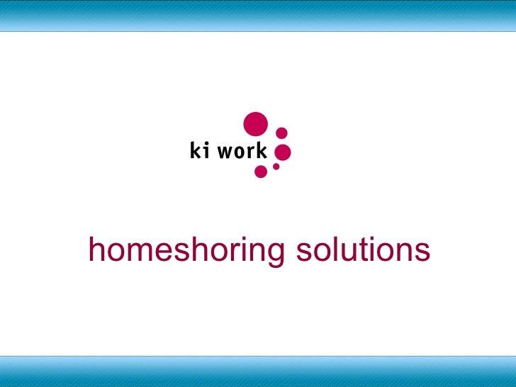 homeshoring solutions Michael Wolff - 01667 452123 -  [email_address]   -  www.ki-work.com <ul><ul><ul><li>consultancy </l...