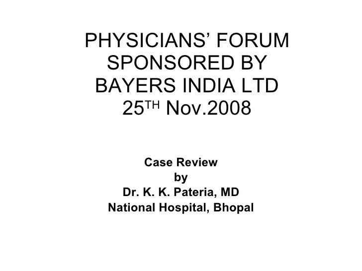 PHYSICIANS' FORUM   SPONSORED BY  BAYERS INDIA LTD    25TH Nov.2008         Case Review              by    Dr. K. K. Pater...