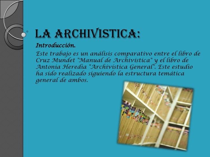 LA ARCHIVISTICA: Introducción. Este trabajo es un análisis comparativo entre el libro de Cruz Mundet quot;Manual de Archiv...