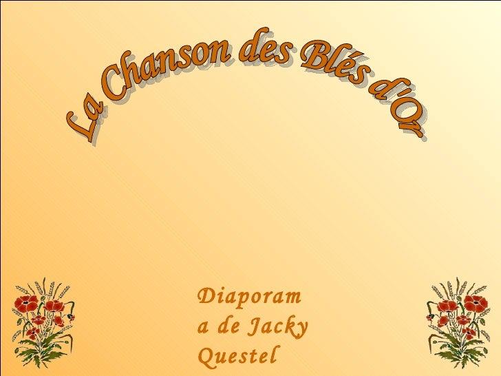 La Chanson des Blés d'Or Diaporama de Jacky Questel