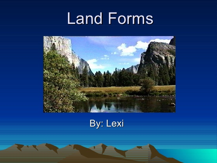 Land Forms By: Lexi