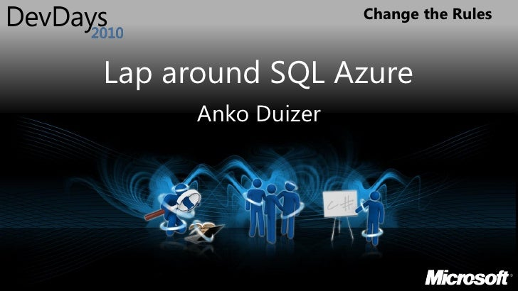 Change the Rules    Lap around SQL Azure       Anko Duizer