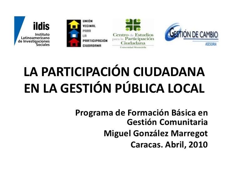 LA PARTICIPACIÓN CIUDADANA EN LA GESTIÓN PÚBLICA LOCAL        Programa de Formación Básica en                    Gestión C...