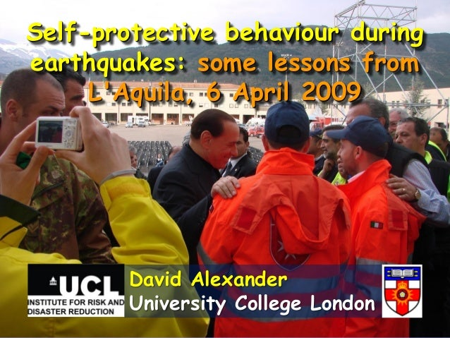 Self-protective behaviour duringearthquakes: some lessons fromLAquila, 6 April 2009David AlexanderUniversity College London