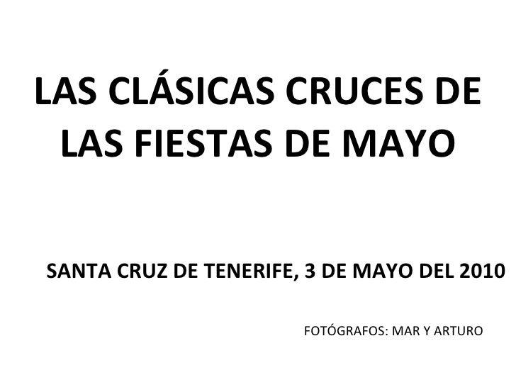 LAS CLÁSICAS CRUCES DE LAS FIESTAS DE MAYO SANTA CRUZ DE TENERIFE, 3 DE MAYO DEL 2010 FOTÓGRAFOS: MAR Y ARTURO