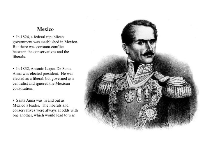 Mexico<br /><ul><li>  In 1824, a federal republican government was established in Mexico.  But there was constant conflict...