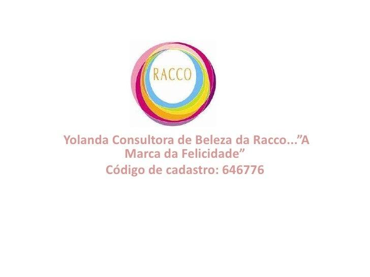 """RM 02 <br />Yolanda Consultora de Beleza da Racco...""""A Marca da Felicidade""""<br />Código de cadastro: 646776 <br />"""
