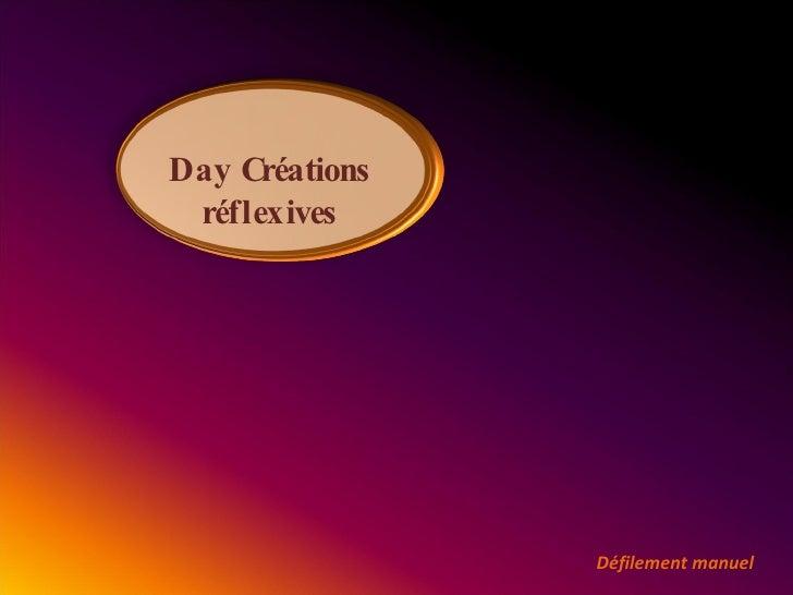 Day Créations réflexives Défilement manuel