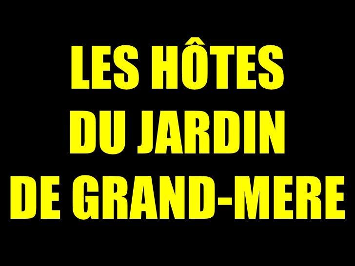 LES HÔTES DU JARDIN DE GRAND-MERE