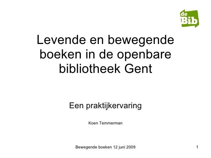 Levende en bewegende boeken in de openbare bibliotheek Gent Een praktijkervaring Koen Temmerman