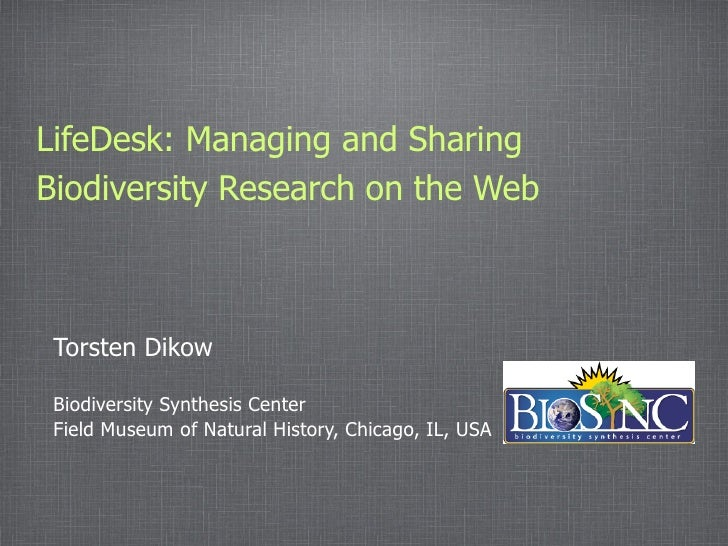 LifeDesk: Managing and Sharing Biodiversity Research on the Web     Torsten Dikow   Biodiversity Synthesis Center  Field M...