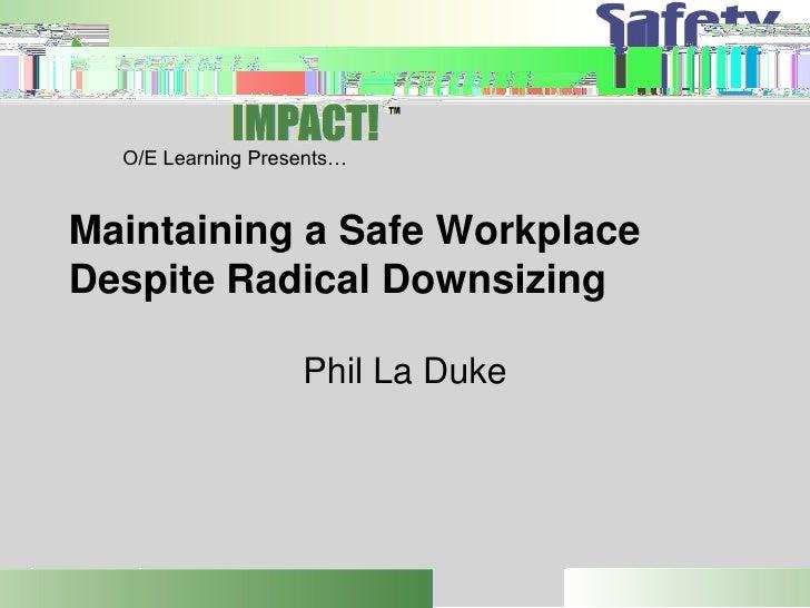 O/E Learning Presents…   Maintaining a Safe Workplace Despite Radical Downsizing                     Phil La Duke