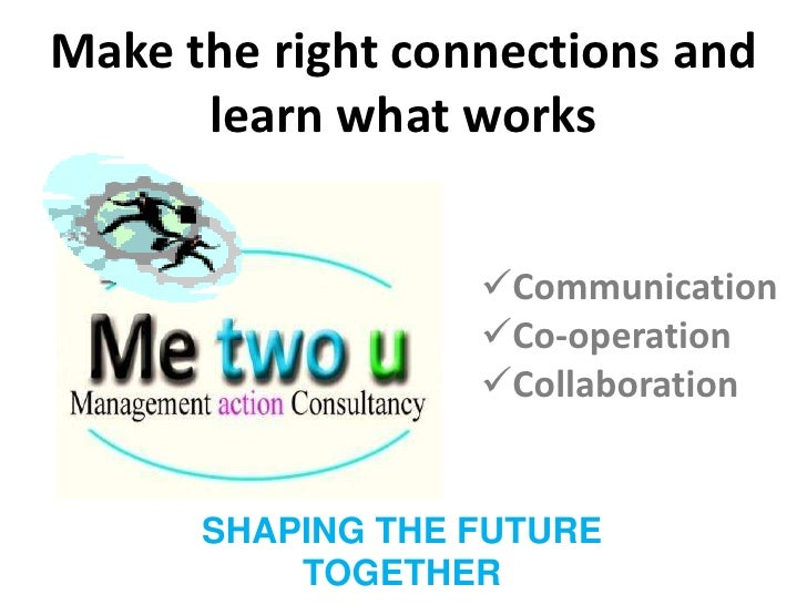 Make the right connections and learn what works<br /><ul><li>Communication