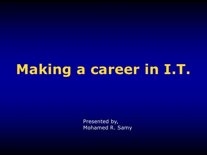 Making a career in I.T.<br />Presented by,<br />Mohamed R. Samy<br />