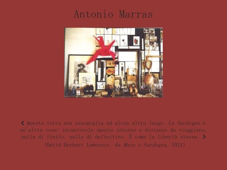 Antonio Marras<br />«Questa terra non assomiglia ad alcun altro luogo. La Sardegna è un'altra cosa: incantevole spazio in...