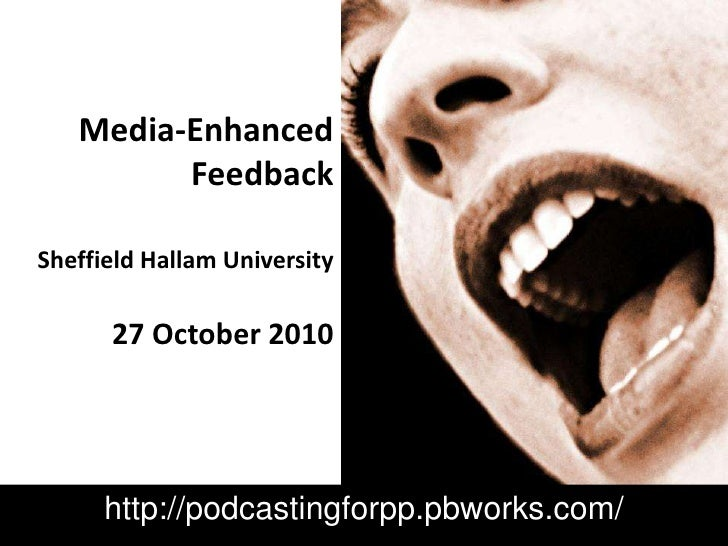Media-Enhanced FeedbackSheffield Hallam University27 October 2010<br />http://podcastingforpp.pbworks.com/<br />