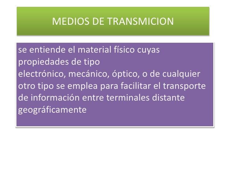 MEDIOS DE TRANSMICION<br />se entiende el material físico cuyas propiedades de tipo electrónico, mecánico, óptico, o de cu...