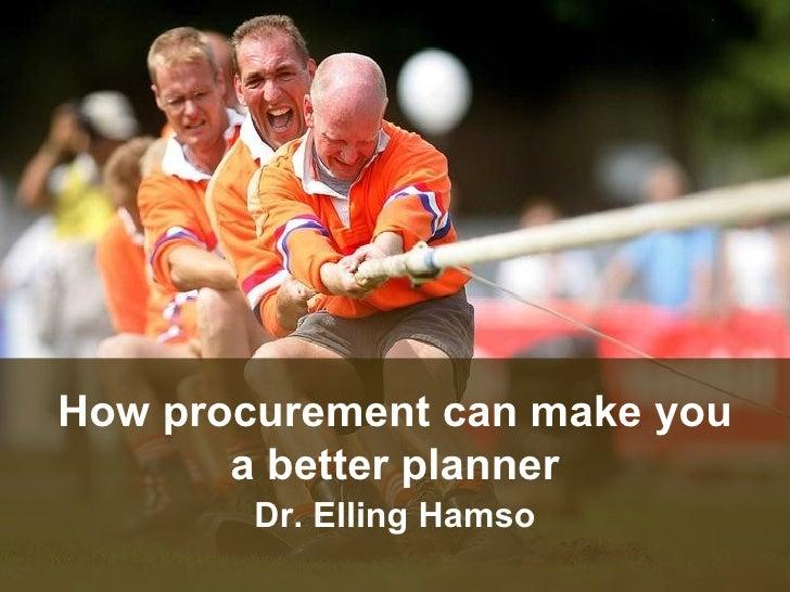 How procurement can make you a better planner Dr. Elling Hamso