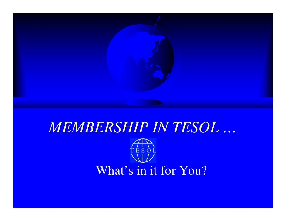 MEMBERSHIP IN TESOL Inc. - What Is In It For You?