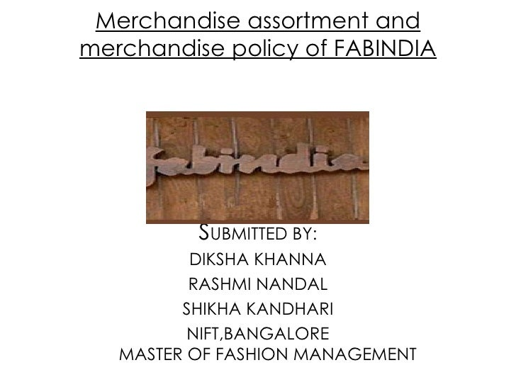 Merchandise assortment and merchandise policy of FABINDIA <ul><li>S UBMITTED BY: </li></ul><ul><li>DIKSHA KHANNA </li></ul...