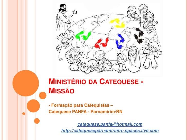 Ministério da Catequese - Missão<br />- Formação para Catequistas – <br />Catequese PANFA - Parnamirim/RN<br />catequese.p...