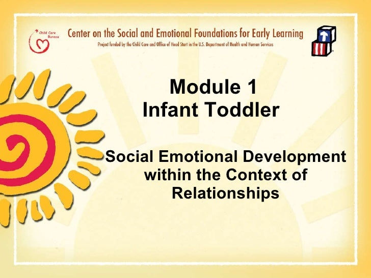 Module 1    Infant Toddler   Social Emotional Development within the Context of Relationships