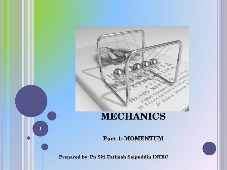 UNIT 4 TOPIC 1: FURTHER MECHANICS Part 1: MOMENTUM Prepared by: Pn Siti Fatimah Saipuddin INTEC