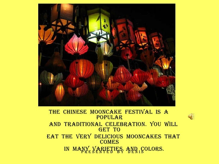 THE  CHINESE  MOONCAKE  FESTIVAL  IS  A  POPULAR AND  TRADITIONAL  CELEBRATION.  YOU  WILL  GET  TO EAT  THE  VERY  DELICI...