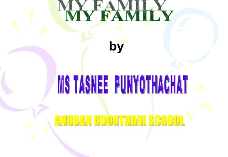 MY FAMILY by MS TASNEE  PUNYOTHACHAT ANUBAN UDONTHANI SCHOOL