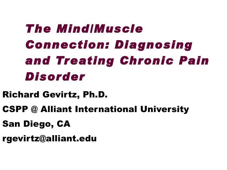 The Mind/Muscle Connection: Diagnosing and Treating Chronic Pain Disorder Richard Gevirtz, Ph.D. CSPP @ Alliant Internatio...