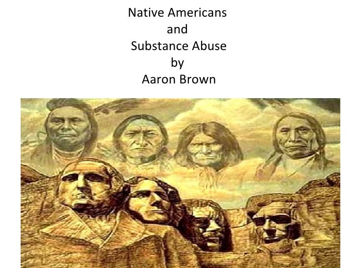 Native Americans  and  Substance Abuse by  Aaron Brown