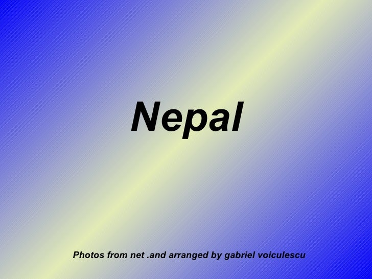 Nepal Photos from net .and arranged by gabriel voiculescu