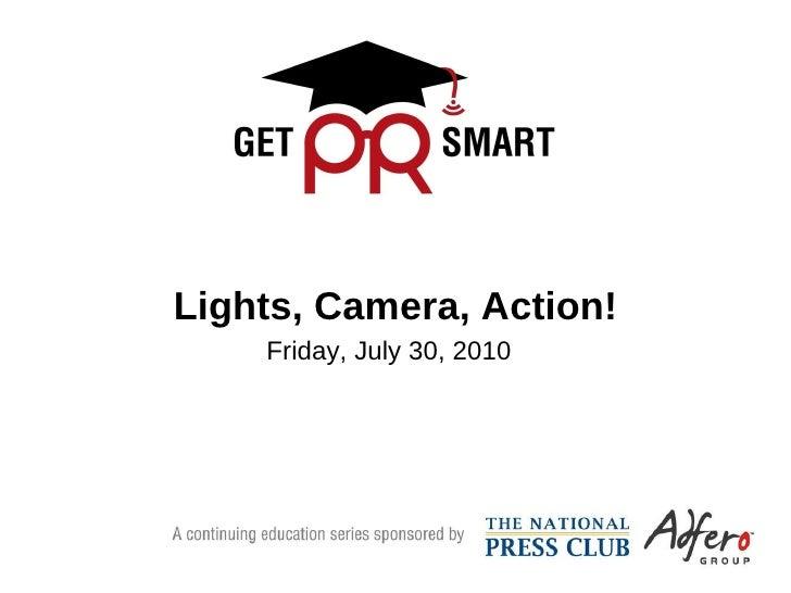 Lights, Camera, Action! Friday, July 30, 2010