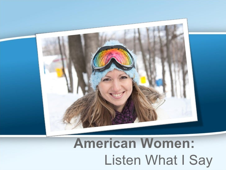 American Women:    Listen What I Say
