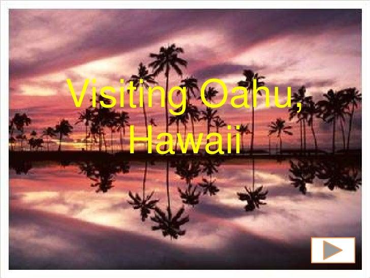 Visiting Oahu,     Hawaii