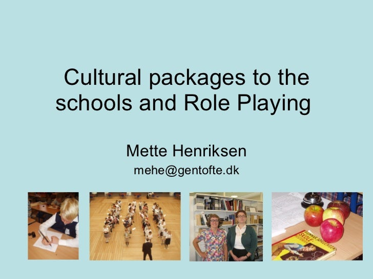 Cultural packages to the schools and Role Playing  Mette Henriksen [email_address]