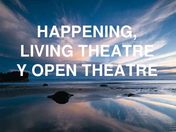 HAPPENING, LIVING THEATRE Y OPEN THEATRE <br />