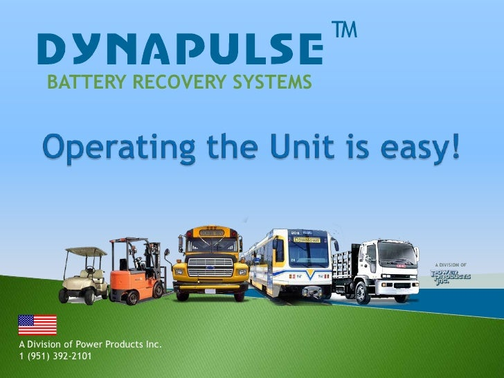 BATTERY RECOVERY SYSTEMS<br />Operating the Unit is easy!<br />A Division of Power Products Inc.<br />1 (951) 392-2101<br />