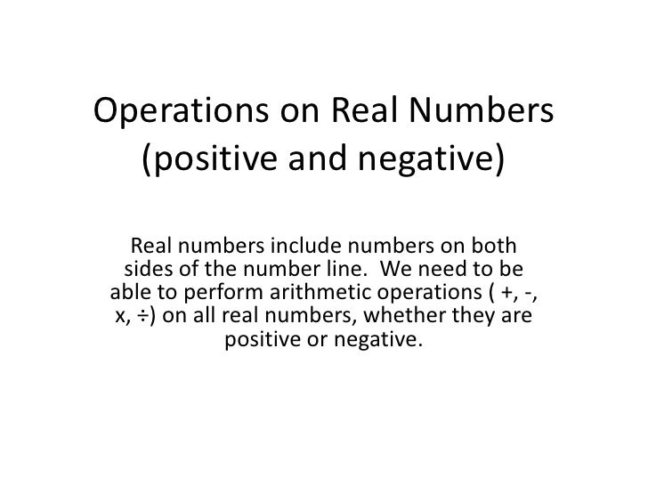 Operations on Real Numbers (positive and negative)<br />Real numbers include numbers on both sides of the number line.  We...