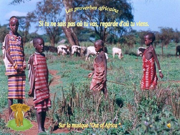 """eureka49 05/11/2007 Si tu ne sais pas où tu vas, regarde d'où tu viens. Les proverbes africains. Sur la musique """"Out ..."""