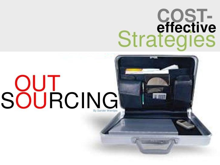 COST-<br />effective<br />Strategies<br />OUT<br />SOURCING<br />By Sander Wientjes<br />
