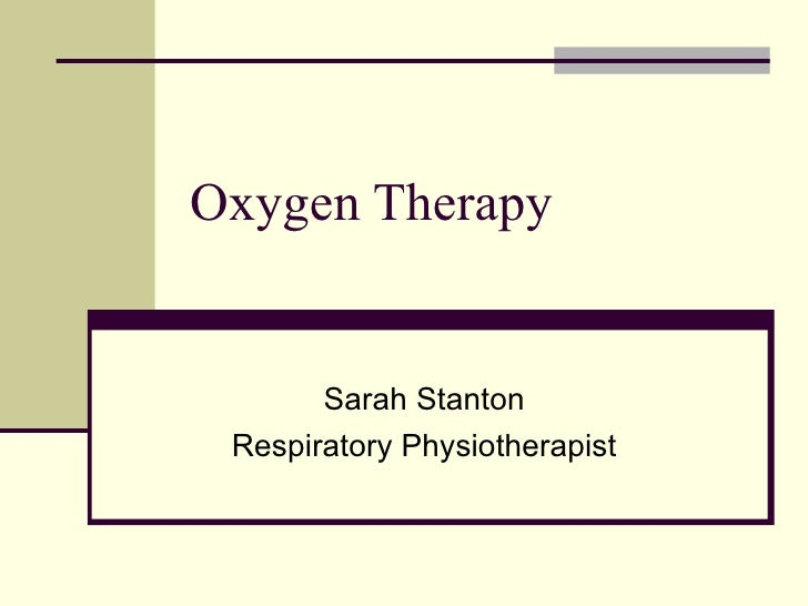 Oxygen Therapy Sarah Stanton Respiratory Physiotherapist