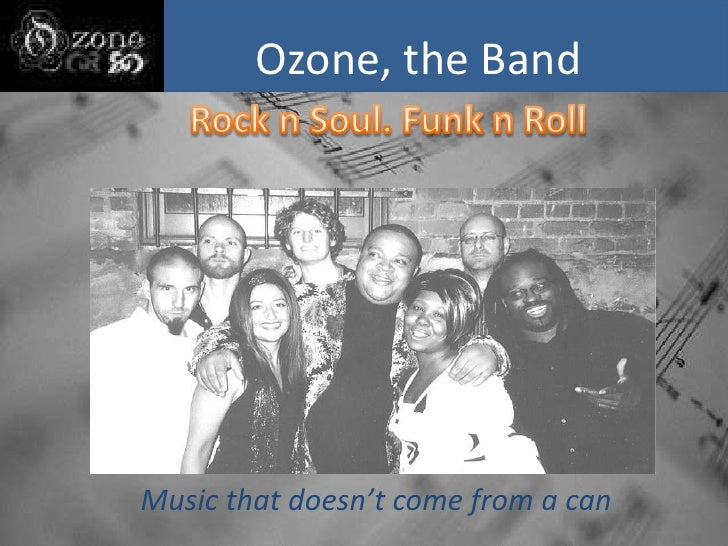 Ozone, the Band<br />Rock n Soul. Funk n Roll<br />Music that doesn't come from a can<br />